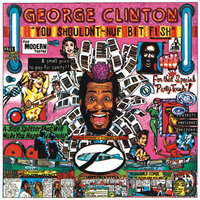 You Shouldn't-Nuf Bit Fish — George Clinton