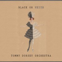 Black Or White — Tommy Dorsey Orchestra