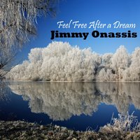 Feel Free After a Dream — Jimmy Onassis