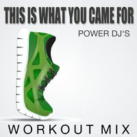 This is what you Came for — Power DJ´s