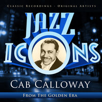 Cab Calloway - Jazz Icons from the Golden Era — Cab Calloway