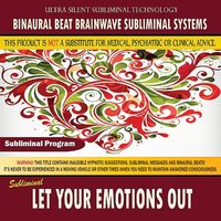 Let Your Emotions Out — Binaural Beat Brainwave Subliminal Systems