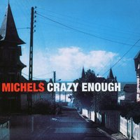 Crazy Enough - The American Full Moon Sessions Vol. II — Michels