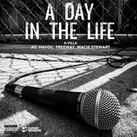 A Day In The Life — Freeway, Havoc, A-Villa, Macie Stewart, A-Villa feat. AZ, Havoc, Freeway, Macie Stewart