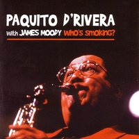 Who's Smoking? — James Moody, Paquito D'Rivera