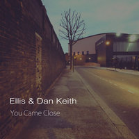 You Came Close - Single — Ellis & Dan Keith, Dan Keith, Ellis Keith