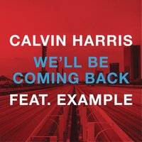 We'll Be Coming Back — Calvin Harris feat. Example