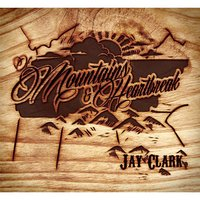 Of Mountains and Heartbreak — Jay Clark