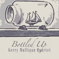 Bottled Up — Gerry Mulligan Quartet
