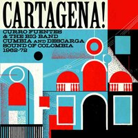 Cartagena! Curro Fuentes & The Big Band Cumbia and Descarga Sound Of Colombia 1962 - 72 — сборник