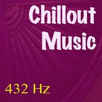 Chill Out Music — 432 Hz