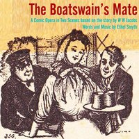 The Boatswain's Mate - A Comic Opera in Two Scenes based on the story by W W Jacobs — Ethel Smyth