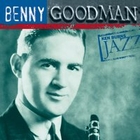 Ken Burns Jazz-Benny Goodman — Benny Goodman