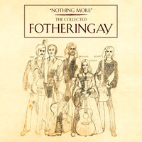 Nothing More - The Collected Fotheringay — Fotheringay