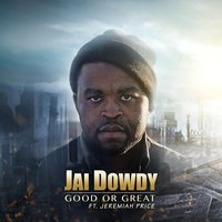 Good or Great — Jai Dowdy