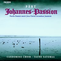 Pärt : Johannes Passion — Candomino Choir and Satomaa, Tauno (conductor), The Candomino Choir And Tauno Satomaa