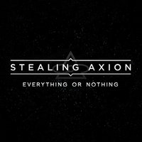 Everything Or Nothing - Single — Stealing Axion