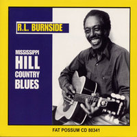 Mississippi Hill Country Blues — R.L. Burnside