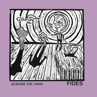 Across the Yard — Fides