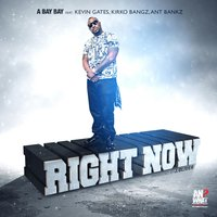 Right Now (feat. Kirko Bangz, Kevin Gates & Ant Bankz) — Kevin Gates, Kirko Bangz, Ant Bankz, A Bay Bay