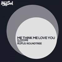 Me Think Me Love You (Dj Pope Presents Rufus Roundtree) — DJ Pope