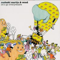 Let's Go Everywhere — Medeski Martin & Wood