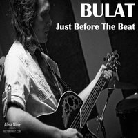 Just Before the Beat — Bulat