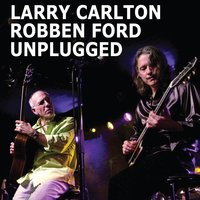 Unplugged — Larry Carlton, Robben Ford