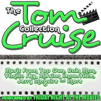 The Tom Cruise Collection: Music from the Hit Movies Top Gun, Rain Man and Many More — Friday Night at the Movies