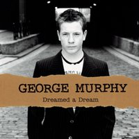 Dreamed A Dream — George Murphy
