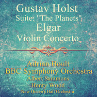 "Gustav Holst: Suite: ""The Planets"", Elgar: Violin Concerto — BBC Symphony Orchestra, Adrian Boult, Henry Wood, New Queen's Hall Orchestra, Adrian Boult, BBC Symphony Orchestra, Albert Sammons, Henry Wood & New Queen's Hall Orchestra, Albert Sammons"