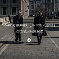 Spiritual Standards - Songs Inspired by Martin Luther — Markus Burger / Jan Von Klewitz