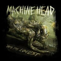 Unto The Locust — Machine Head