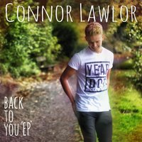 Back to You - EP — Connor Lawlor