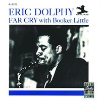 Far Cry — Eric Dolphy, Booker Little