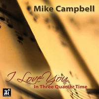 I Love You in Three Quarter Time — Mike Campbell