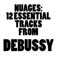 Nuages: 12 Essential Tracks from Debussy — Клод Дебюсси