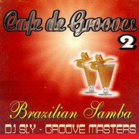 Cafe De Grooves Brazilian Samba, Vol. 2 — DJ Sly Groove Masters