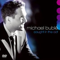 Caught In The Act — Michael Bublé