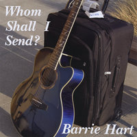 Whom Shall I Send — Barrie Hart