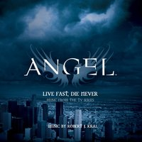 "Live Fast, Die Never (Music from the TV Series ""Angel"") — Robert J. Kral"