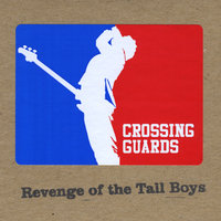Revenge of the Tall Boys — Crossing Guards