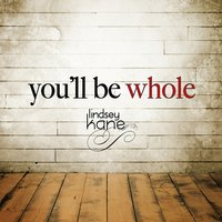 You'll Be Whole — Lindsey Kane