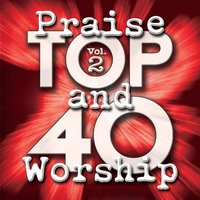Top 40 Praise And Worship Vol. 2 — Maranatha! Praise Band