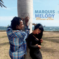 Show Me — Marquis Melody