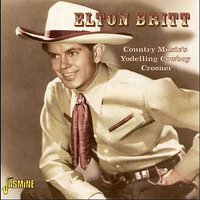 Country Music's Yodelling Cowboy Crooner — Elton Britt