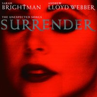 Surrender (The Unexpected Songs) — Andrew Lloyd Webber, Sarah Brightman