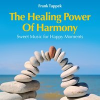 The Healing Power of Harmony: Sweet Music for Happy Moments — Frank Tuppek