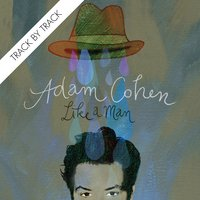 Like a Man (Track by Track) — Adam Cohen