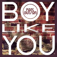 Boy Like You — Kate Butson